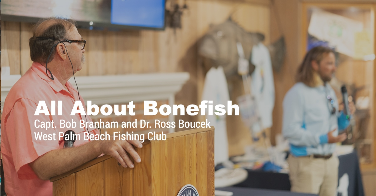 All About Bonefish with Capt. Bob Branham and BTT's Dr. Ross Boucek (West Palm Beach Fishing Club)